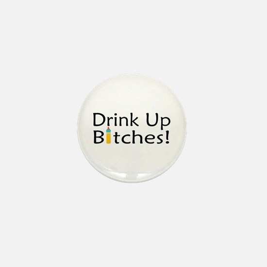 Drink Up Bitches! Mini Button