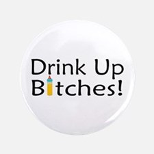 """Drink Up Bitches! 3.5"""" Button"""