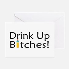 Drink Up Bitches! Greeting Card