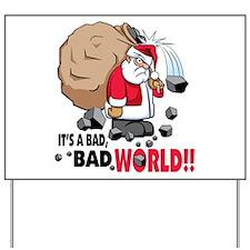 It's a Bad World! Yard Sign