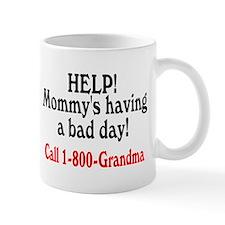Mommy's Having A Bad Day, Call Grandma Mug