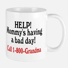 Mommy's Having A Bad Day, Call Grandma Mug