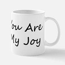 You Are My Joy black scr Mug
