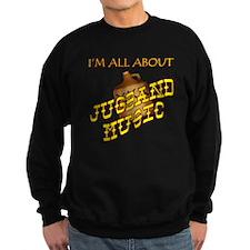I'm All About Jugband Music Sweatshirt