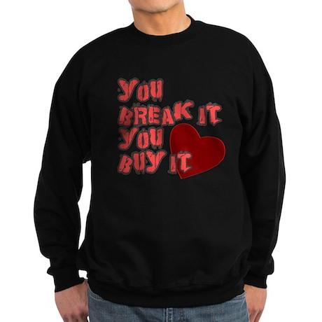 You Break it You Buy it Sweatshirt (dark)