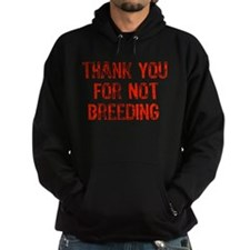 Thank You For Not Breeding Hoody
