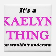 It's a Kaelyn thing, you wouldn&# Tile Coaster
