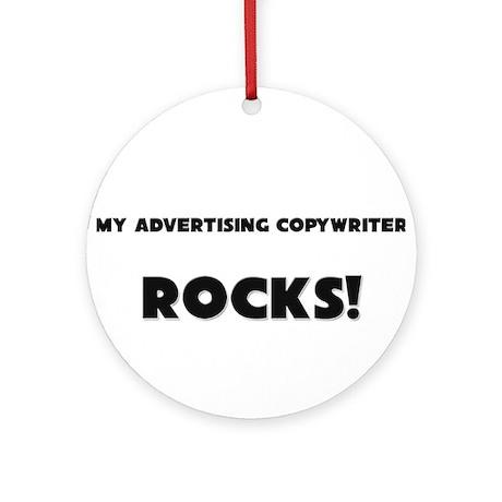 MY Advertising Copywriter ROCKS! Ornament (Round)