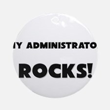 MY Administrator ROCKS! Ornament (Round)
