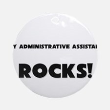 MY Administrative Assistant ROCKS! Ornament (Round
