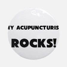 MY Acupuncturist ROCKS! Ornament (Round)