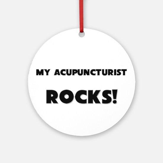MY Acupuncturist ROCKS! Ornament (Round)
