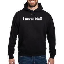 I never bluff Hoodie