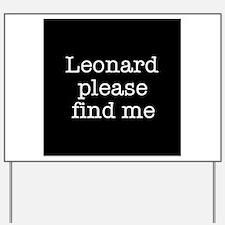 Leonard please find me (text) Yard Sign