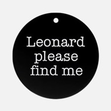 Leonard please find me (text) Ornament (Round)
