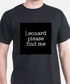 Leonard please find me (text) T-Shirt