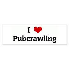 I Love Pubcrawling Bumper Bumper Sticker