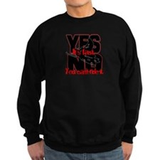 Yes It's Fast - No You Can't Sweatshirt