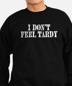 I Don't Feel Tardy Sweatshirt