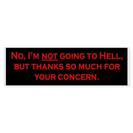No, I'm NOT Going To Hell Bumper Sticker