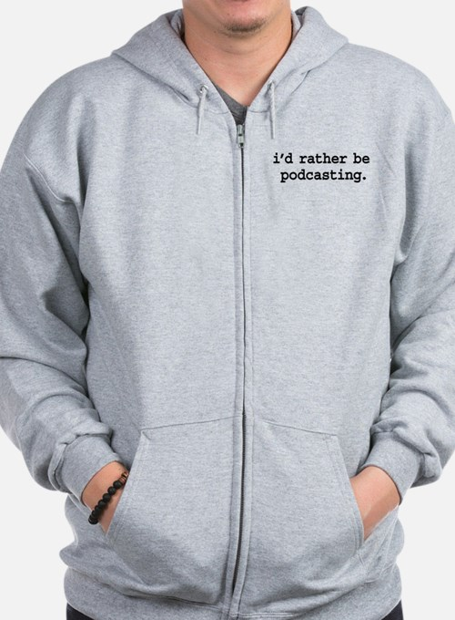 i'd rather be podcasting. Zip Hoodie