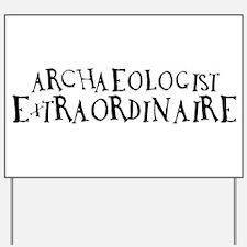 Archaeologist Extraordinaire Yard Sign
