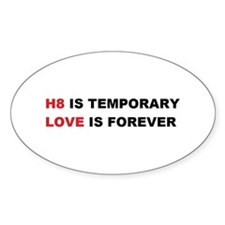 H8 Is Temporary, Love Is Fore Oval Decal