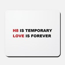 H8 Is Temporary, Love Is Fore Mousepad