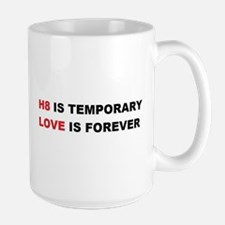 H8 Is Temporary, Love Is Fore Mug
