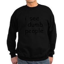 I See Dumb People Sweatshirt