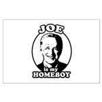 Joe is my homeboy Large Poster