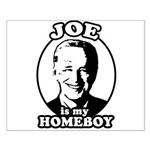 Joe is my homeboy Small Poster