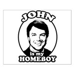 John is my Homeboy Small Poster