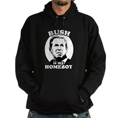 Bush is my homeboy Hoodie