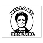 Hillary is my homegirl Small Poster