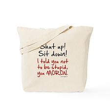 Shut Up Sit Down Moron Tote Bag