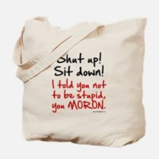 Shut Up Sit Down Moron Tote Bag