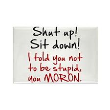 Shut Up Sit Down Moron Rectangle Magnet