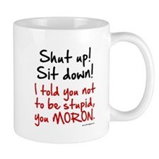 Shut Up Sit Down Moron Mug