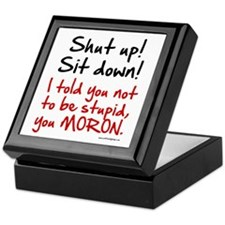 Shut Up Sit Down Moron Keepsake Box