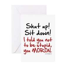 Shut Up Sit Down Moron Greeting Card