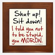 Shut Up Sit Down Moron Framed Tile