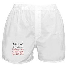 Shut Up Sit Down Moron Boxer Shorts