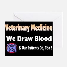 We draw blood, and our patien Greeting Card