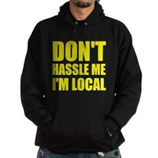 Don't Hassle Me I'm Local Hoody