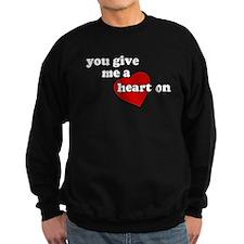 You give me a heart on Sweatshirt