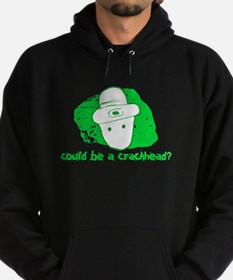 Could be a crackhead? Hoodie