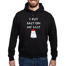 I put salt on my salt Hoodie