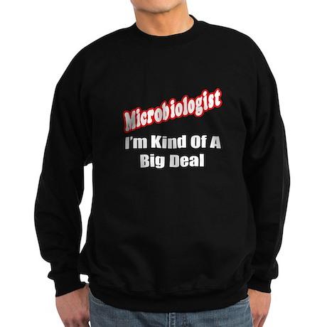 """Microbiologist...Big Deal"" Sweatshirt (dark)"