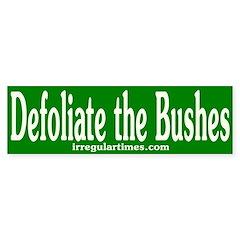 Defoliate the Bushes (bumper sticker)